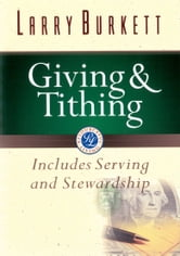 Giving and Tithing - Includes Serving and Stewardship ebook by Larry Burkett