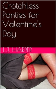 Crotchless Panties for Valentine's Day ebook by L.J. Harper