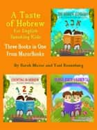 A Taste of Hebrew for English Speaking Kids: A Trilogy (Picture Books for Children): The Hebrew Alphabet; Counting in Hebrew; Colors in Hebrew: A Rainbow Tale ebook by Sarah Mazor