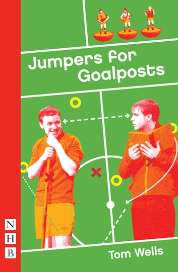 Jumpers for Goalposts (NHB Modern Plays) ebook by Tom Wells