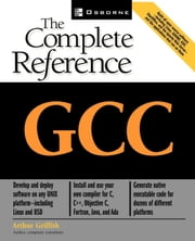GCC: The Complete Reference ebook by Griffith, Arthur