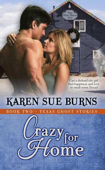 Crazy for Home - Texas Ghost Stories, #2 ebook by Karen Sue Burns