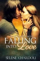 Falling Into Love ebook by Selene Chardou
