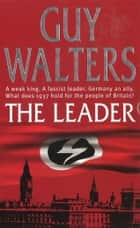The Leader ebook by Guy Walters