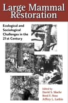Large Mammal Restoration - Ecological And Sociological Challenges In The 21St Century ebook by Reed F. Noss, David Maehr, David Maehr,...
