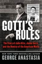 Gotti's Rules - The Story of John Alite, Junior Gotti, and the Demise of the American Mafia ebook by