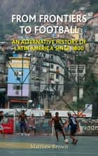 From Frontiers to Football ebook by Matthew Brown