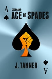 Codename: Ace of Spades ebook by J. Tanner