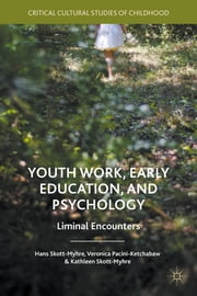 Youth Work, Early Education, and Psychology - Liminal Encounters ebook by Hans Skott-Myhre,Veronica Pacini-Ketchabaw,Kathleen S. G. Skott-Myhre