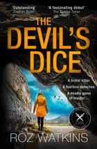 The Devil's Dice: The most gripping crime thriller of 2018 – with an absolutely breath-taking twist (A DI Meg Dalton thriller, Book 1) ebook by Roz Watkins