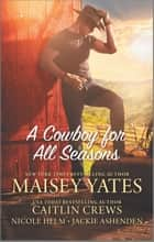 A Cowboy for All Seasons ebook by Caitlin Crews, Nicole Helm, Maisey Yates,...
