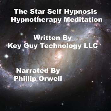 Star Self Hypnosis Hypnotherapy Meditation, The audiobook by Key Guy Technology LLC