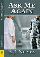 Ask Me Again ebook by E. J. Noyes
