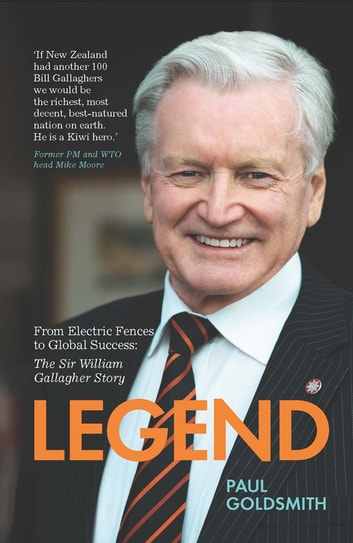 Legend - From Electric Fences to Global Success: The Sir William Gallagher Story ebook by Paul Goldsmith