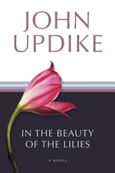 In the Beauty of the Lilies - A Novel ebook by John Updike