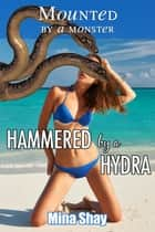 Mounted by a Monster: Hammered by a Hydra ebook by Mina Shay