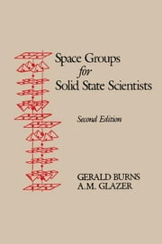 Space Groups for Solid State Scientists ebook by Glazer, Michael