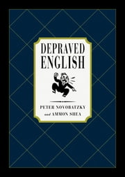 Depraved English - The Most Disgusting and Hilarious Word Book Ever ebook by Peter Novobatzky,Ammon Shea
