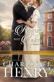 The Rogue Not Taken - A classic Regency romance ebook by Charlotte Henry, Shelley Adina
