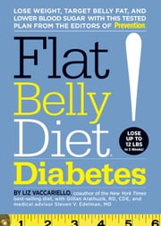 Flat Belly Diet! Diabetes: Lose Weight, Target Belly Fat, and Lower Blood Sugar with This Tested Plan from the Editors of Prevention - Lose Weight, Target Belly Fat, and Lower Blood Sugar with This Tested Plan from the Editors of Prevention ebook by Liz Vaccariello