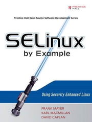 SELinux by Example: Using Security Enhanced Linux ebook by Mayer, Frank