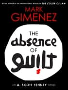 The Absence of Guilt ebook by Mark Gimenez
