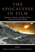 The Apocalypse in Film - Dystopias, Disasters, and Other Visions about the End of the World ebook by Karen A. Ritzenhoff, Angela Krewani