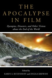 The Apocalypse in Film - Dystopias, Disasters, and Other Visions about the End of the World ebook by