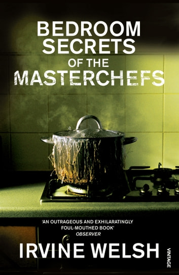 The Bedroom Secrets of the Master Chefs ebook by Irvine Welsh