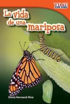 La vida de una mariposa ebook by Dona Herweck Rice