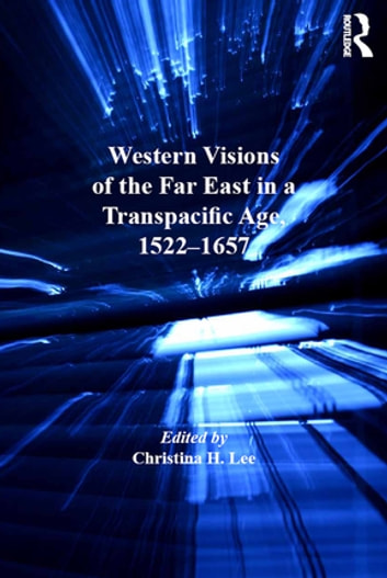 Western Visions of the Far East in a Transpacific Age, 1522–1657 ebook by