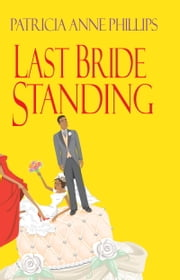 Last Bride Standing ebook by Patricia A. Phillips