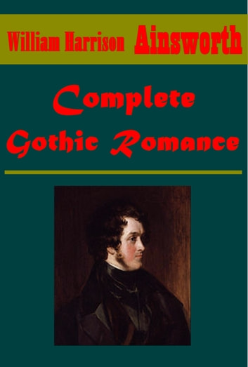 Complete Gothic Romance ebook by William Harrison Ainsworth