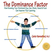 The Dominance Factor - How Knowing Your Dominant Eye, Ear, Brain, Hand & Foot Can Improve Your Learning ebook by Carla Hannaford