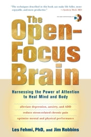 The Open-Focus Brain - Harnessing the Power of Attention to Heal Mind and Body ebook by Les Fehmi,Jim Robbins