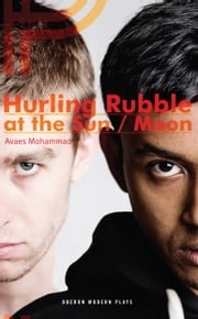 Hurling Rubble at the Sun/Hurling Rubble at the Moon ebook by Avaes Mohammad