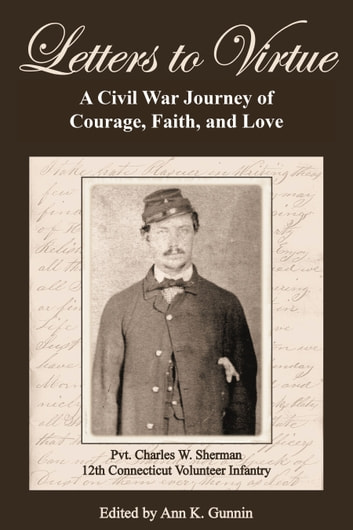 Letters to Virtue - A Civil War Journey of Courage, Faith, and Love ebook by Ann K. Gunnin