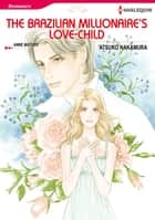 The Brazilian Millionaire's Love-Child (Harlequin Comics) - Harlequin Comics ebook by Anne Mather, Atsuko Nakamura
