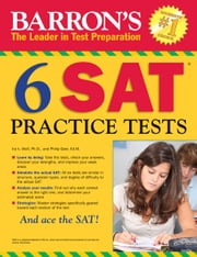 Barron's 6 SAT Practice Tests ebook by Ph.D., Wolf, Ira