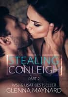 Stealing Conleigh Part 2 - My Best Friend's Girl, #2 ebook by Glenna Maynard