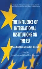 The Influence of International Institutions on the EU ebook by O. Costa,K. Jørgensen