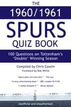 The 1960/1961 Spurs Quiz Book - 100 Questions on Tottenham's 'Double' Winning Season ebook by Chris Cowlin