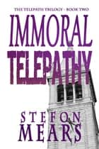 Immoral Telepathy ebook by Stefon Mears