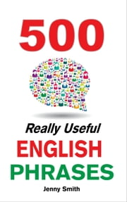 500 Really Useful English Phrases ebook by Jenny Smith