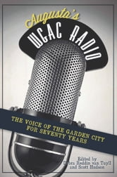 Augusta's WGAC Radio - The Voice of the Garden City for Seventy Years ebook by