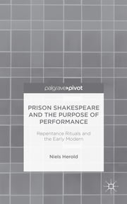 Prison Shakespeare and the Purpose of Performance - Repentance Rituals and the Early Modern ebook by Niels Herold