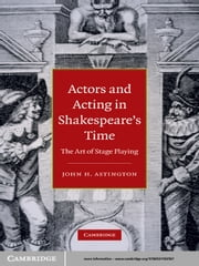 Actors and Acting in Shakespeare's Time - The Art of Stage Playing ebook by John H. Astington