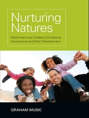 Nurturing Natures - Attachment and Children's Emotional, Sociocultural and Brain Development ebook by Graham Music