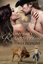 Cowboy Resurrection - Cowboy Cocktail, #2 ebook by Mia Hopkins
