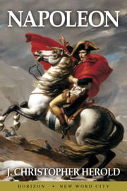 Napoleon ebook by J. Christopher Herold